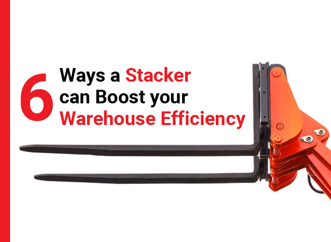 6 ways a stacker can boost your warehouse efficiency