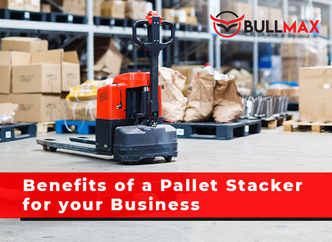 benefits-of-a-pallet-stacker-for-your-business