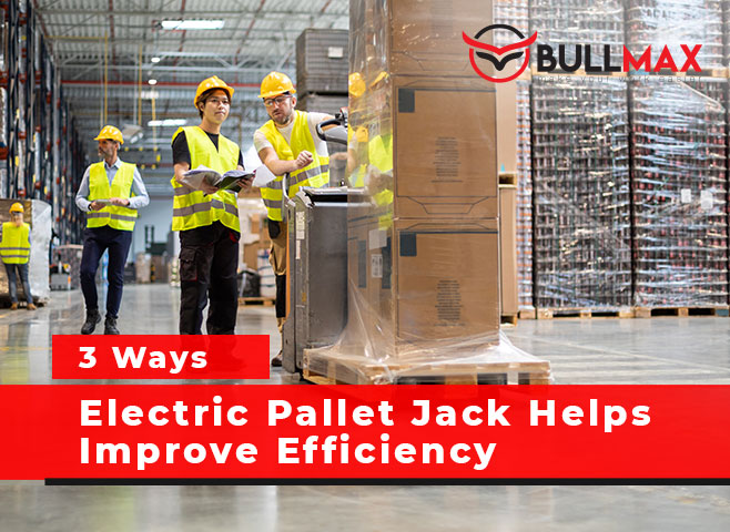 3-ways-electric-pallet-jack-helps-improve-efficiency