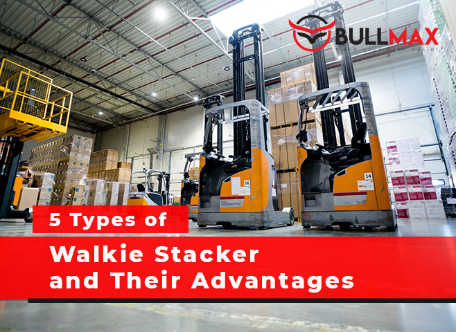 5-types-of-walkie-stacker-and-their-advantages