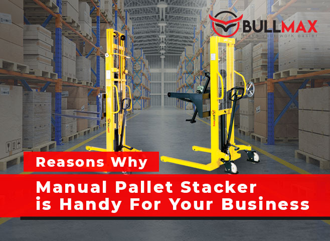reasons-why-manual-pallet-stacker-is-handy-for-your-business